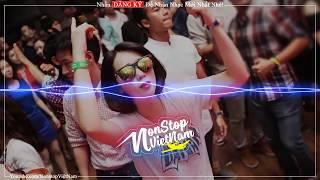 NONSTOP 2019 | BASS CĂNG ĐÁNH PHĂNG TẤT CẢ | Nhạc Sàn - DJ Hay Nhất 2019