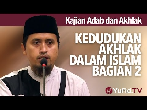 Kajian Akhlak #2: Kedudukan Akhlak Dalam Islam Bagian 2 - Ustadz Abdullah Zaen, MA