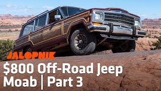 Off-Roading Our $800 Jeep In Moab Was Painful And Fun | Part 3