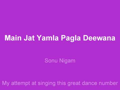 Main Jat Yamla Pagla Deewana - Sonu Nigam video