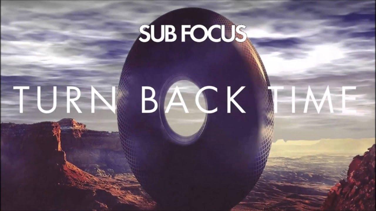 Sub Focus Turn Back Time