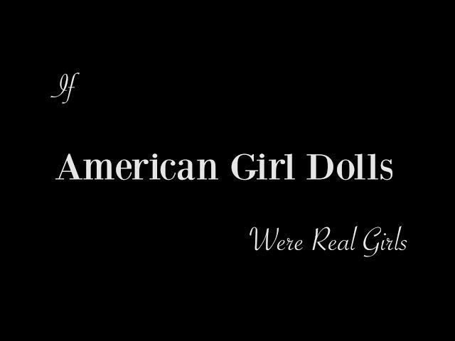 If American Girl Dolls Were Real Girls