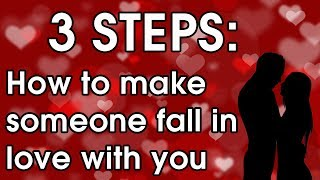 How to make someone fall in love with you - 3 Steps to getting your crush to love you!