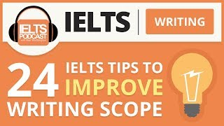 24 Tips you can use now to improve your IELTS Writing Score
