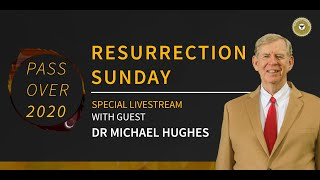 Resurrection Sunday with Sp. Guest Dr. Michael Hughes   Passover2020   Sunday 12 April