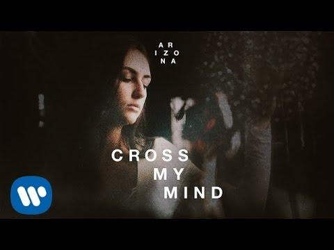 A R I Z O N A CROSS MY MIND music videos 2016