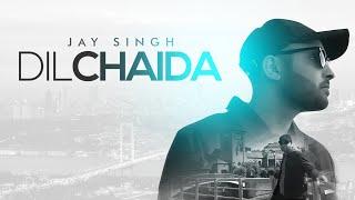 Jay Singh   Dil Chaida   **Full **   Latest Punjabi Songs 2018