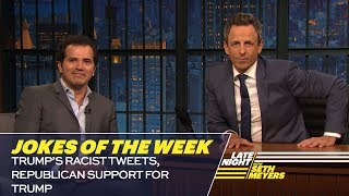 Seth's Favorite Jokes of the Week: Trump's Racist Tweets, Republican Support for Trump