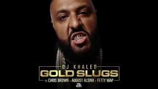 DJ Khaled - Gold Slugs (Ft. Chris Brown, August Alsina & Fetty Wap)