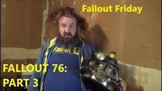 Yarb  Plays:  Fallout Friday-  Fallout 76 Pt 3