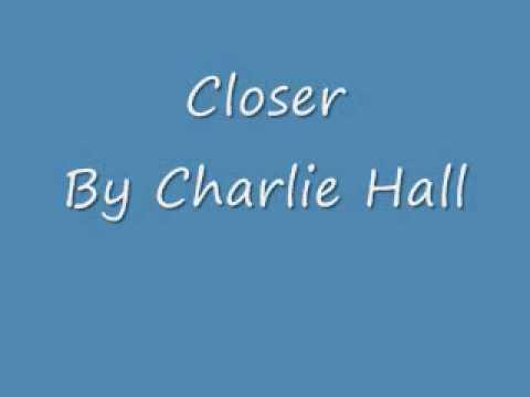 Charlie Hall - Closer