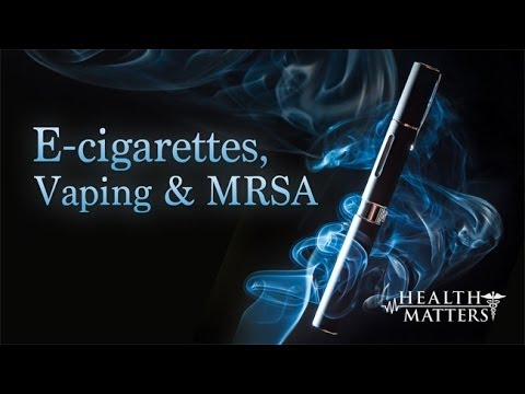E-Cigarettes, Vaping and MRSA - Health Matters