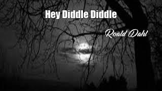 Hey Diddle Diddle (Roald Dahl Poem)