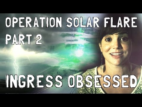 Ingress Obsessed 11 - Operation Solar Flare, Pt. 2