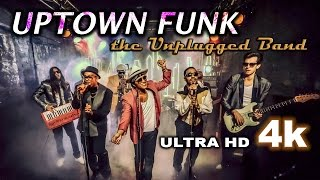 UPTOWN FUNK - The Unplugged Band (Mark Ronson ft. Bruno Mars acoustic cover) 4K Ultra HD