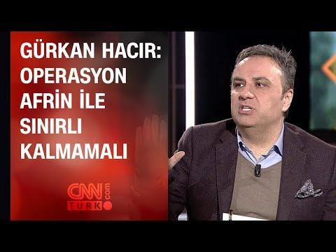 Gürkan Hacır: Operasyon Afrin ile sınırlı kalmamalı