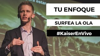 TU ENFOQUE [Conferencia Surfea La Ola] #KaiserEnVivo