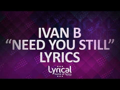 Ivan B - Need You Still (ft. Keith Fontano)(Prod. Kevin Peterson) Lyrics