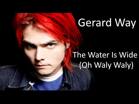 Gerard Way - The Water Is Wide O Waly Waly
