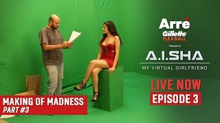 A.I.SHA My Virtual Girlfriend | Making Of Madness - Part 3 | An Arre Original Web Series
