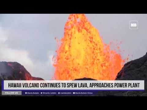 Hawaii volcano continues to spew lava, approaches power plant
