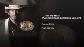 I Cross My Heart (Pure Country/Soundtrack Version)