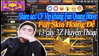 Share acc CF 2019 Vip khủng Fan Quang Brave Funny Game