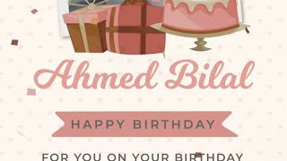 Happy Birthday Ahmed Bilal ||Birthday wishes || wishes ideas