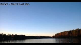 DJVI - Can't Let Go