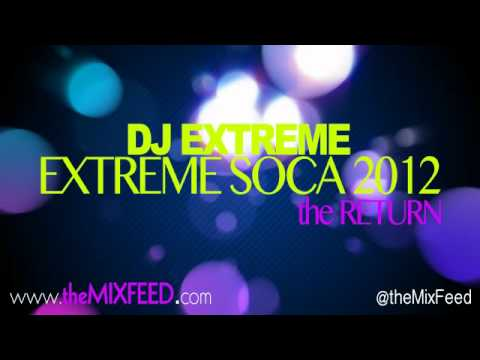 DJ Extreme - EXTREME SOCA - THE RETURN [Trinidad Carnival 2012 Soca Music Mix]