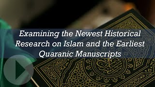Examining the Newest Historical Research on Islam and the Earliest Quranic Manuscripts - Jay Smith