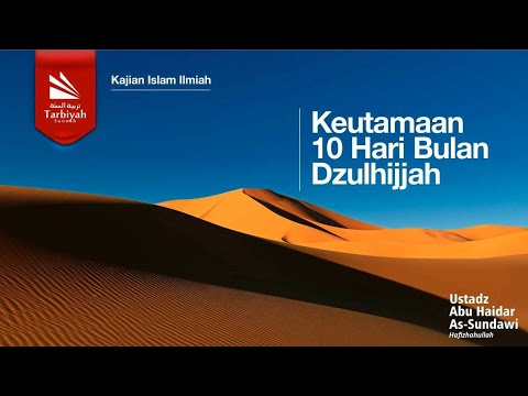 Keutamaan 10 Hari Bulan Dzulhijjah | Ustadz Abu Haidar As Sundawy