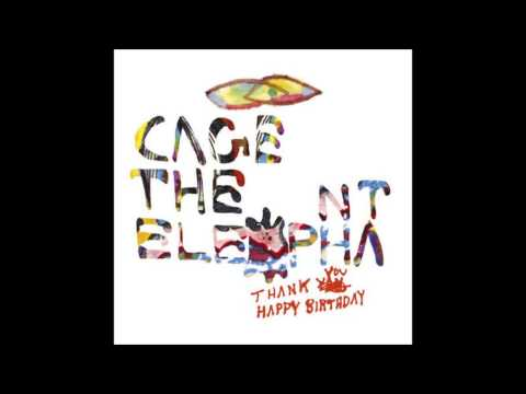 Cage The Elephant  - Thank You Happy Birthday (2011) Full Album