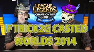 If Trick2G Casted Worlds 2014 | League of Legends