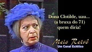 Dona Clotilde, uau... (a bruxa do 71) quem diria!