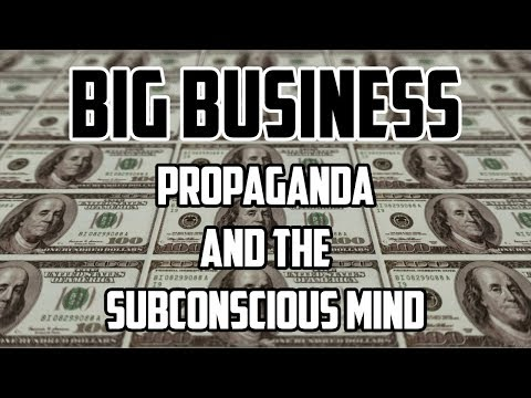 Big Business – Propaganda and the Subconscious Mind