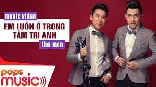 Em Luôn Ở Trong Tâm Trí Anh | The Men | Official MV