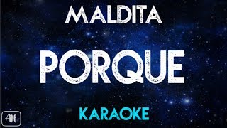 Maldita - Porque (Karaoke)
