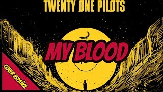 My Blood | Twenty One Pilots (Spanish Version) | D4ve