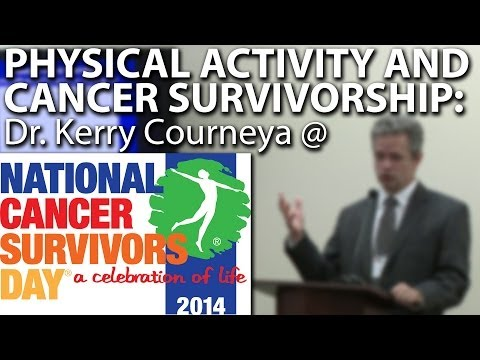 Physical Activity and Cancer Survivorship: Dr. Kerry Courneya @ National Cancer Survivors Day