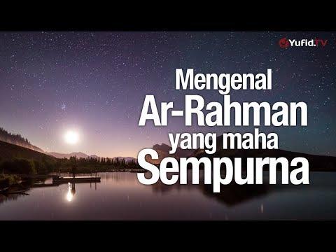 Ceramah Singkat: Mengenal Ar Rahman yang Maha Sempurna – Ustadz Johan Saputra Halim, M.HI.