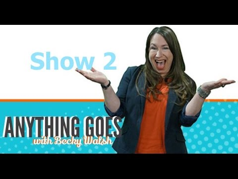 Anything Goes with Becky Walsh Show 2