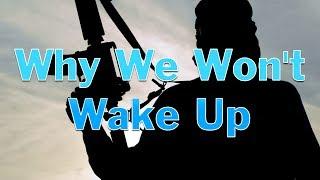 Why We Won't Wake Up