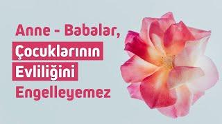 ANNE - BABA, ÇOCUĞUNUN EVLİLİĞİNİ ENGELLEYEMEZ!! l Nureddin Yıldız