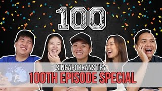 Singaporeans Try: 100TH EPISODE SPECIAL! | EP 100