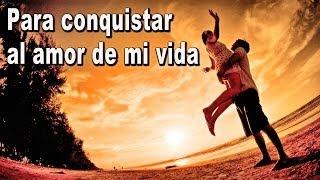 Para Conquistar Al Amor De Mi Vida - Cancion Para Dedicar - Balada Romantica