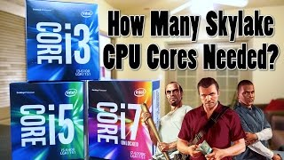 FINALE: How Many Skylake CPU Cores Do You Need for Gaming?