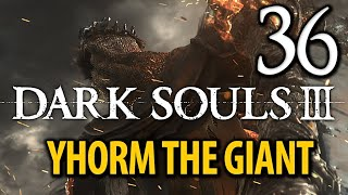 Dark Souls 3 Rehberi - Bölüm 36 (EPIKA) - YHORM THE GIANT vs SIEGWARD of CATARINA