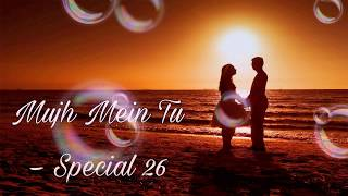 Mujh Mein Tu Full Song With Lyrics – Special 26