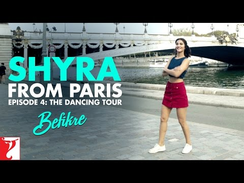 Shyra From Paris | Episode 4: The Dancing Tour | #befikre | Vaani Kapoor
